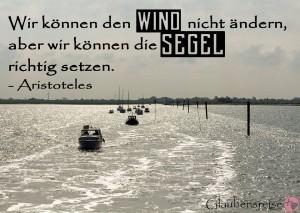 Wir können den Wind nicht ändern, aber wir können die Segel richtig setzen. - Aristoteles