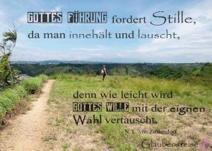 Gottes Führgung fordert Stille, da man innehalt und lauscht, denn wie leicht wird Gottes Wille mit der eignen Wahl vertauscht.