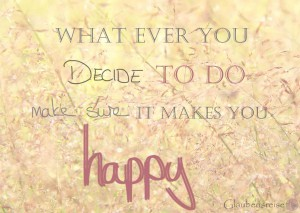 What ever you decide to do make sure it makes you happy.